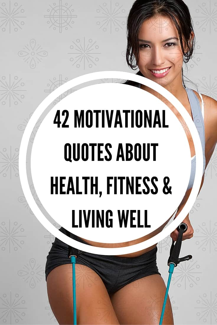 42 Inspirational Quotes About Health, Fitness and Living Well